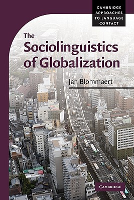 The Sociolinguistics of Globalization By Blommaert, Jan
