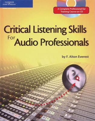 Critical Listening Skills for the Audio Professional By Everest, F. Alton